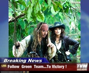 Breaking News - Follow  Green  Team...To Victory !