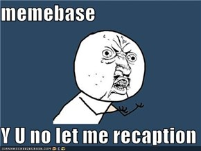 memebase  Y U no let me recaption