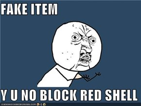 FAKE ITEM  Y U NO BLOCK RED SHELL