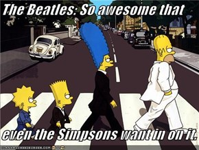 The Beatles: So awesome that  even the Simpsons want in on it.