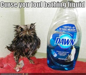 Curse you foul bathing liquid