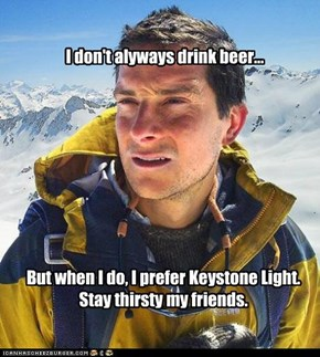 I don't alyways drink beer...
