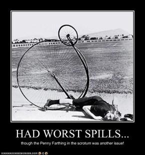 HAD WORST SPILLS...