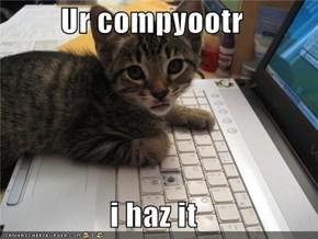Ur compyootr  i haz it