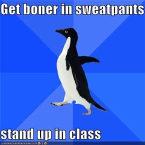 Get boner in sweatpants  stand up in class