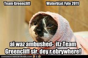 ai waz ambushed-  itz Team Greencliff sir, dey r ebrywhere!