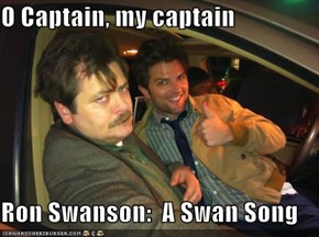 O Captain, my captain  Ron Swanson:  A Swan Song