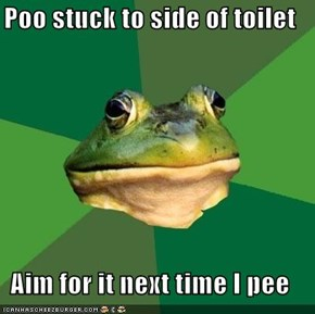 Poo stuck to side of toilet  Aim for it next time I pee