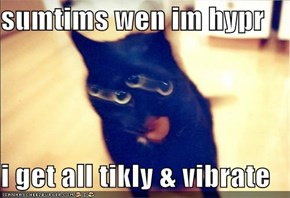 sumtims wen im hypr   i get all tikly & vibrate