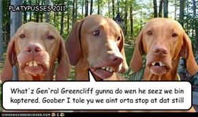 What'z Gen'ral Greencliff gunna do wen he seez we bin kaptered. Goober I tole yu we aint orta stop at dat still