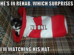 HE'S IN REHAB.
