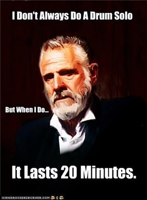 I Don't Always Do A Drum Solo