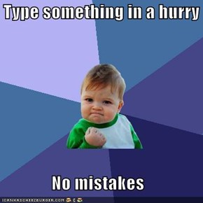 Type something in a hurry  No mistakes