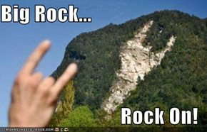 Big Rock...  Rock On!