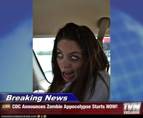 Breaking News - CDC Announces Zombie Appocolypse Starts NOW!