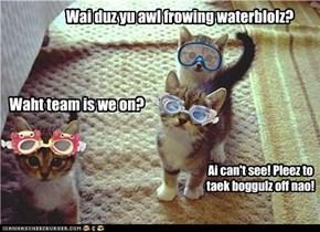 Wai duz yu awl frowing waterblolz?