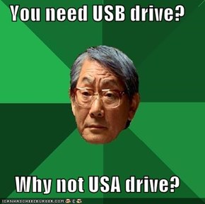 You need USB drive?  Why not USA drive?
