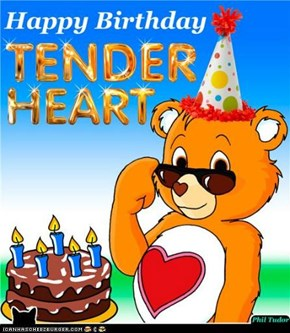 Happy Birthday TENDERHEART . . . . . . . . . . . . . . . . . . . . . . . . . . . . . .