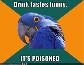 Drink tastes funny.  IT'S POISONED.