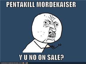 PENTAKILL MORDEKAISER  Y U NO ON SALE?