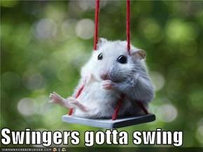 Swingers gotta swing