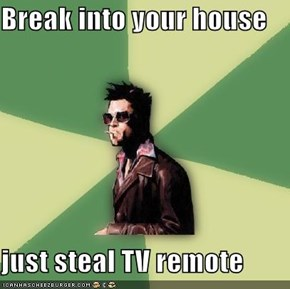 Break into your house  just steal TV remote