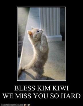 BLESS KIM KIWI          WE MISS YOU SO HARD