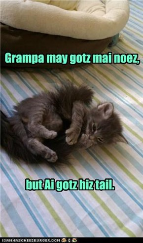 Grampa may gotz mai noez,