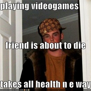 playing videogames friend is about to die takes all health n e way