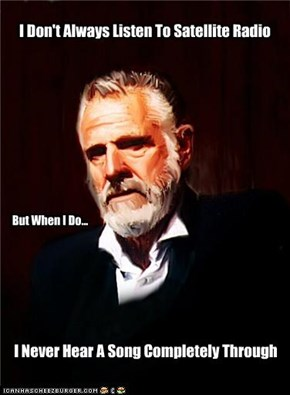 I Don't Always Listen To Satellite Radio