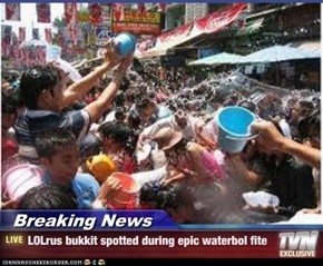 Breaking News - LOLrus bukkit spotted during epic waterbol fite