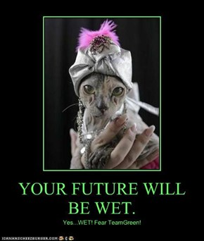 YOUR FUTURE WILL BE WET.