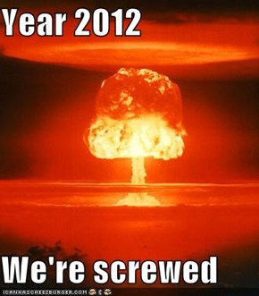Year 2012  We're screwed