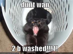 dunt wan  2 b washed!!!1!