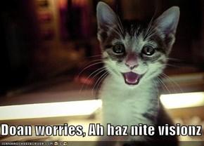 Doan worries, Ah haz nite visionz