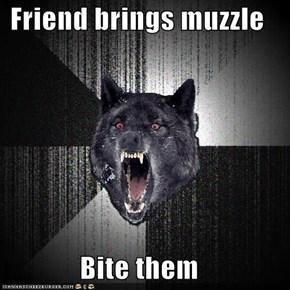 Friend brings muzzle   Bite them