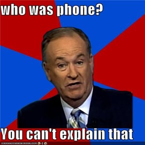 who was phone?  You can't explain that