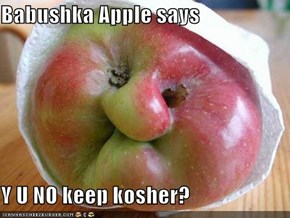 Babushka Apple says  Y U NO keep kosher?