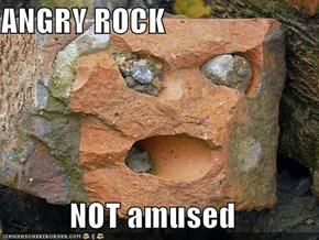 ANGRY ROCK  NOT amused