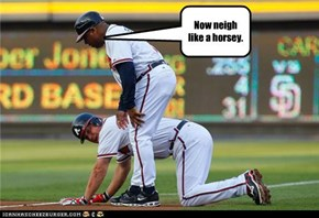 Now neigh like a horsey.