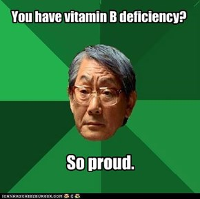 High Expectations dad: Go to doctor get vitamin A shots.