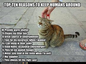 TOP TEN REASONS TO  KEEP HUMANS AROUND