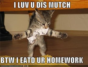I LUV U DIS MUTCH  BTW I EATD UR HOMEWORK