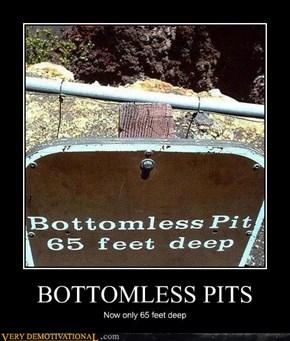BOTTOMLESS PITS
