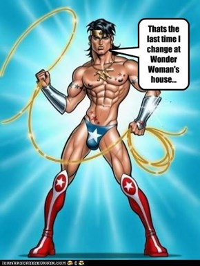 Thats the last time I change at Wonder Woman's house...
