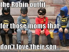 the Robin outfit for those moms that don't love their son...