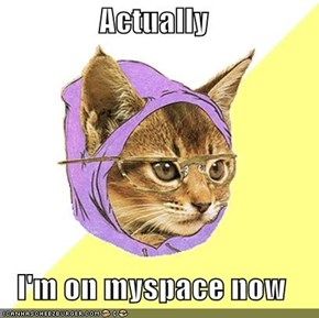 Actually  I'm on myspace now