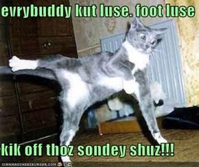 evrybuddy kut luse. foot luse  kik off thoz sondey shuz!!!