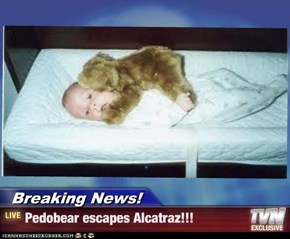Breaking News! - Pedobear escapes Alcatraz!!!