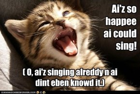 Ai'z so happee ai could sing!